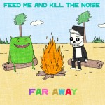 Far Away by Feed Me & Kill The Noise