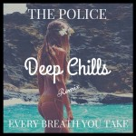The Police - Every Breath You Take (Deep Chills Remix) [Free Download]