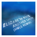 "Elizabeth Rose ""Another Earth"" HWLS remix"
