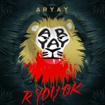 Aryay - R You Ok