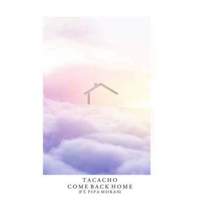 Tacacho ft. Pipa Moran - Come Back Home [Free Download]