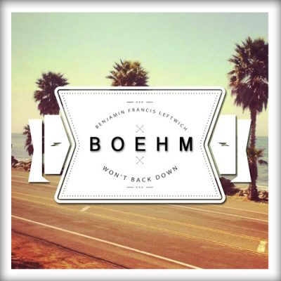 Benjamin Francis Leftwich - Won't Back Down Boehm Remix