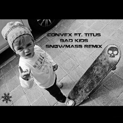 Convex ft. Titus - Bad Kids (Snøwmass Remix)