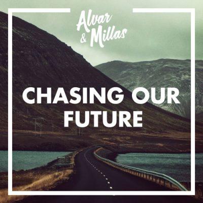 Alvar & Millas - Chasing Our Future